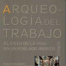 Libros de segunda mano: ARQUEOLOGÍA DEL TRABAJO EL CICLO DE LA VIDA EN UN POBLADO IBÉRICO. Lote 136842380