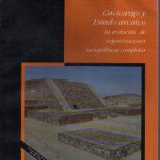 Libros de segunda mano: CACICAZGO Y ESTADO ARCAICO LA EVOLUCIÓN DE ORGANIZACIONES SOCIOPOLÍTICAS COMPLEJAS. Lote 137105445