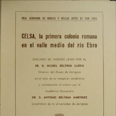 Libros de segunda mano: BELTRAN LLORIS, M. CELSA, LA PRIMERA COLONIA ROMANA EN EL VALLE MEDIO DEL EBRO. DISCURSO... 1983.. Lote 137295906