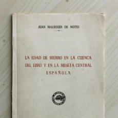 Libros de segunda mano: LA EDAD DE HIERRO EN LA CUENCA DEL EBRO Y EN LA MESETA CENTRAL ESPAÑOLA - MALUQUER DE MOTES, JUAN. Lote 139831461