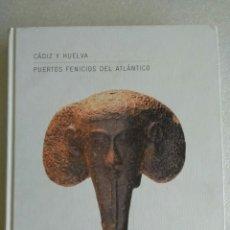 Libros de segunda mano: CADIZ Y HUELVA. PUERTOS FENICIOS DEL ATLANTICO. MARIA DOLORES LOPEZ DE LA ORDEN. Lote 139940042