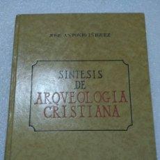 Libros de segunda mano: SINTESIS DE ARQUEOLOGÍA CRISTIANA. JOSE ANTONIO IÑIGUEZ. Lote 142330233