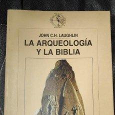 Libros de segunda mano: LA ARQUEOLOGIA Y LA BIBLIA JOHN C.H. LAUGHLIN. Lote 143318282