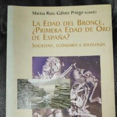 Libros de segunda mano: LA EDAD DEL BRONCE, ¿ LA PRIMERA EDAD DE ORO DE ESPAÑA ? SOCIEDAD, ECONOMIA E IDEOLOGIA . Lote 143386242