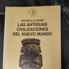 Libros de segunda mano: LAS ANTIGUAS CIVILIZACIONES DEL NUEVO MUNDO ( RICHARD E.W. ADAMS ). Lote 143780246