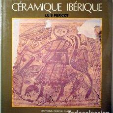 Libros de segunda mano: PERICOT, LUIS - CÉRAMIQUE IBÉRIQUE - PARIS 1980 - ILUSTRADO - LIVRE EN FRANÇAIS. Lote 145032200