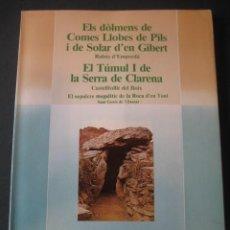 Libros de segunda mano: ELS DOLMENS DE COMES LLOBES DE PILS - EL TUMUL I DE LA SERRA DE CLARENA. GENERALITAT 1983 1ª EDICION. Lote 145059866