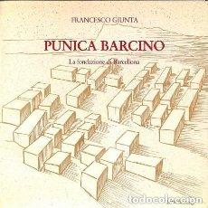 Libros de segunda mano: FRANCESCO GIUNTA: PUNICA BARCINO. LA FONDAZIONE DI BARCELLONA. Lote 145087002