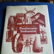 Libros de segunda mano: UNA MIRADA A NUESTRO PATRIMONIO INDUSTRIAL. COLEGIO OFICIAL DE INGENIEROS INDUSTRIALES DE MADRID Y. Lote 145188424