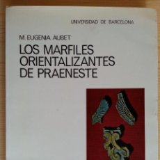 Libros de segunda mano: AUBET: LOS MARFILES ORIENTALIZANTES DE PRAENESTE (1971)-DEDICADO POR AUTORA AL PROF. ANTONIO BELTRÁN. Lote 147581342