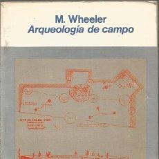 Libros de segunda mano: M. WHEELER. ARQUEOLOGIA DE CAMPO. FONDO DE CULTURA ECONOMICA. Lote 147619466