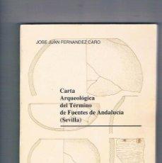 Libros de segunda mano: CARTA ARQUEOLOGICA DEL TERMINO DE FUENTES DE ANDALUCIA (SEVILLA) JOSE JUAN FERNANDEZ CARO 1992. Lote 148888098