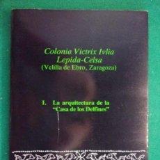 Libros de segunda mano: COLONIA VICTRIX IVLIA LEPIDA-CELSA. LA ARQUITECTURA DE LA CASA DE LOS DELFINES / 1984. Lote 149841682