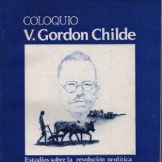 Libros de segunda mano: COLOQUIO V. GORDON CHILDE REVOLUCIONES NEOLÍTICA Y URBANA. Lote 151053392