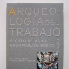 Libros de segunda mano: VICTORINO MAYORAL. ARQUEOLOGÍA DEL TRABAJO: EL CICLO DE LA VIDA EN UN POBLADO IBÉRICO. 2007. Lote 151526110