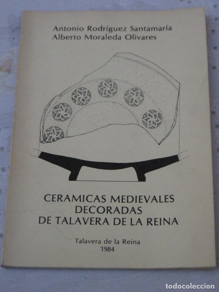 CERAMICAS MEDIEVALES DECORADAS DE TALAVERA DE LA REINA ( TOLEDO ) (Libros de Segunda Mano - Ciencias, Manuales y Oficios - Arqueología)