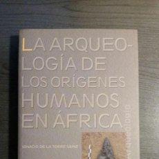 Libros de segunda mano: LA ARQUEOLOGÍA DE LOS ORÍGENES HUMANOS EN ÁFRICA. Lote 151874106