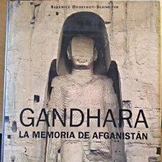 Libros de segunda mano: GANDHARA. LA MEMORIA DE AFGANISTAN. - GEOFFROY-SCHNEITER, BERENICE.. Lote 151987756