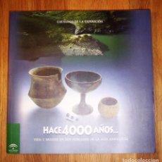 Libros de segunda mano: HACE 4000 AÑOS... : VIDA Y MUERTE EN DOS POBLADOS DE LA ALTA ANDALUCÍA : CATÁLOGO DE LA EXPOSICIÓN. Lote 152217182