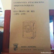 Libros de segunda mano: CAMPANYES D'EXCAVACIONS ARQUEOLOGIQUES A ELS PRATS DE REI-1972-1975-MUSEU MUNICIPAL ELS PRATS DE REI. Lote 152343822