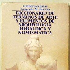 Libros de segunda mano: FATÁS, GUILLERMO - DICCIONARIO DE TÉRMINOS DE ARTE Y ELEMENTOS DE ARQUEOLOGÍA, HERÁLDICA Y NUMISMÁTI. Lote 154606741