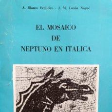 Libros de segunda mano: EL MOSAICO DE NEPTUNO EN ITÁLICA - A. BLANCO FREIJEIRO / J.M. LUZÓN NOGUÉ - 1974. Lote 155421430