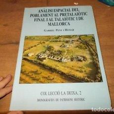 Libros de segunda mano: ANÀLISIS ESPACIAL DEL POBLAMENT AL PRETALAIÒTIC FINAL I AL TALAIÒTIC I DE MALLORCA. GABRIEL PONS.. Lote 156920074