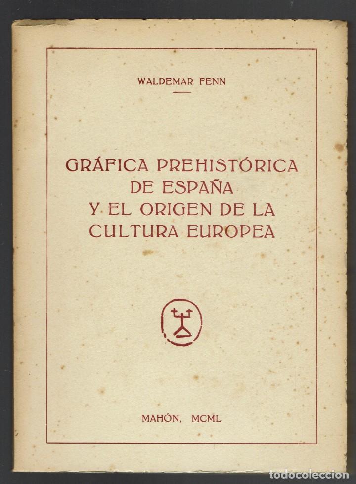 GRÁFICA PREHISTÓRICA DE ESPAÑA Y EL ORIGEN DE LA CULTURA EUROPEA.W. FENN.DEDICADO. 1950(MENORCA.1.2) (Libros de Segunda Mano - Ciencias, Manuales y Oficios - Arqueología)