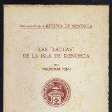 Libros de segunda mano: LAS TAULAS DE LA ISLA DE MENORCA, POR WALDEMAR FENN. DEDICADO POR EL AUTOR. AÑO 1946. (MENORCA.1.2). Lote 156925770