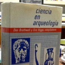 Libros de segunda mano: CIENCIA EN ARQUEOLOGIA -DON BROTHWELL Y ERIC HIGGS , COMPILADORES. FONDO DE CULTURA ECONOMICA.. Lote 157744758