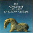 Libros de segunda mano: TOMO LOS COMIENZOS DEL ARTE EN EUROPA CENTRAL, MUSEO ARQUEOLOGICO NACIONAL, 1989. Lote 160582762