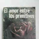 Libros de segunda mano: EL AMOR ENTRE LOS PRIMITIVOS. Lote 160723845