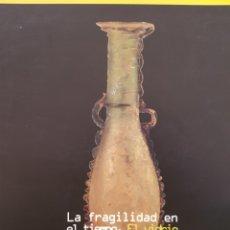 Libros de segunda mano: LA FRAGILIDAD EN EL TIEMPO EL VIDRIO EN LA ANTIGUEDAD. Lote 162392892