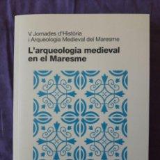 Libros de segunda mano: L'ARQUEOLOGIA MEDIEVAL EN EL MARESME / V JORNADES D'HISTÒRIA I ARQUEOLOGIA MEDIEVAL DEL MARESME / ED. Lote 165584182
