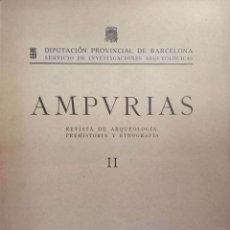 Libros de segunda mano: AMPURIAS. REVISTA DE ARQUEOLOGÍA, PREHISTORIA Y ETNOGRAFÍA (VOL. II). Lote 166547510
