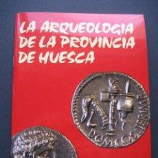 Libros de segunda mano: LIBRO LA ARQUEOLOGIA DE LA PROVINCIA DE HUESCA. Lote 166678674