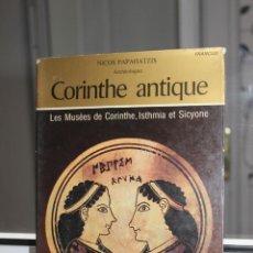 Libros de segunda mano: CORINTHE ANTIQUE, NICOS PAPAHATZIS. FRANCAIS. MUY ILUSTRADO. Lote 167070792