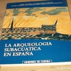 Libros de segunda mano: LA ARQUEOLOGÍA SUBACUÁTICA EN ESPAÑA. MUSEO NACIONAL DE ARQUEOLOGÍA MARÍTIMA.1ª EDICIÓN 1988. Lote 168471136