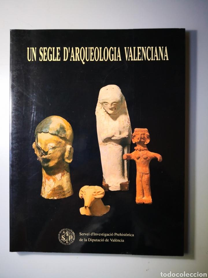 UN SEGLE DE ARQUEOLOGÍA VALENCIANA DIPUTACIÓ DE VALENCIA PREHISTORIA (Libros de Segunda Mano - Ciencias, Manuales y Oficios - Arqueología)