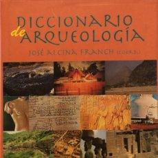 Libros de segunda mano: DICCIONARIO DE ARQUEOLOGÍA - JOSE ALCINA FRANCH (COORDINADOR). Lote 168842290