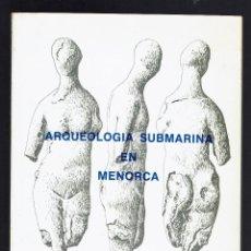 Libros de segunda mano: ARQUEOLOGIA SUBMARINA EN MENORCA, POR M. FERNÁNDEZ MIRANDA Y M. BELÉN. AÑO 1977. (MENORCA.1.5). Lote 170501968