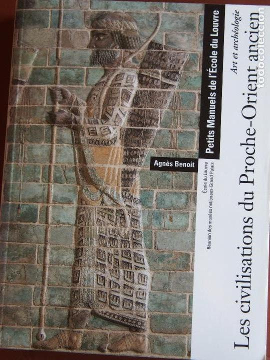 LES CIVILISATIONS DU PROCHE-ORIENT ANCIENT AGNÉS BENOIT LOUVRE (Libros de Segunda Mano - Ciencias, Manuales y Oficios - Arqueología)
