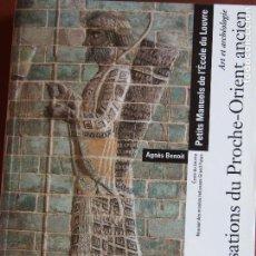 Libros de segunda mano: LES CIVILISATIONS DU PROCHE-ORIENT ANCIENT AGNÉS BENOIT LOUVRE. Lote 171434825