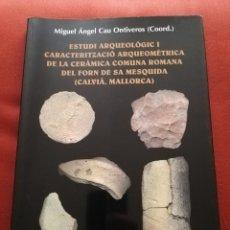 Libros de segunda mano: ESTUDI ARQUEOLÒGIC DE LA CERÀMICA COMUNA ROMANA DEL FORN DE SA MESQUIDA (M. A. CAU ONTIVEROS). Lote 173394318