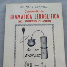 Libros de segunda mano: COMPENDIO DE GRAMÁTICA JEROGLÍFICA DEL EGIPCIO CLÁSICO, EDUARDO ALFONSO.. Lote 173443722