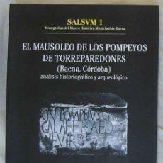 Libros de segunda mano: EL MAUSOLEO DE LOS POMPEYOS DE TORREPAREDONES - ANALISIS HISTORIOGRÁFICO Y ARQUEOLÓGICO - VER FOTOS. Lote 175011585