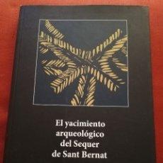 Libros de segunda mano: EL YACIMIENTO ARQUEOLÓGICO DEL SEQUER DE SANT BERNAT (VV. AA.) AJUNTAMENT D'ALZIRA. Lote 175766964