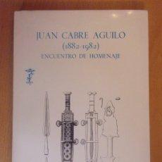 Libros de segunda mano: JUAN CABRE AGUILO (1882-1982) ENCUENTRO DE HOMENAJE / 1984. INSTITUCIÓN FERNANDO EL CATÓLICO. Lote 178078407