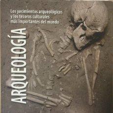 Libros de segunda mano: ARQUEOLOGÍA. LOS YACIMIENTOS ARQUEOLÓGICOS Y LOS TESOROS CULTURALES MÁS IMPORTANTES DEL MUNDO - AEDE. Lote 179125327