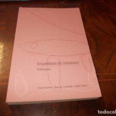 Libros de segunda mano: ARQUEOLOXÍA DO VALADOURO, PREHISTORIA. ISAAC FERREIRA, MANUEL LOURENZO, XESÚS PISÓN. 2.010. Lote 179147905